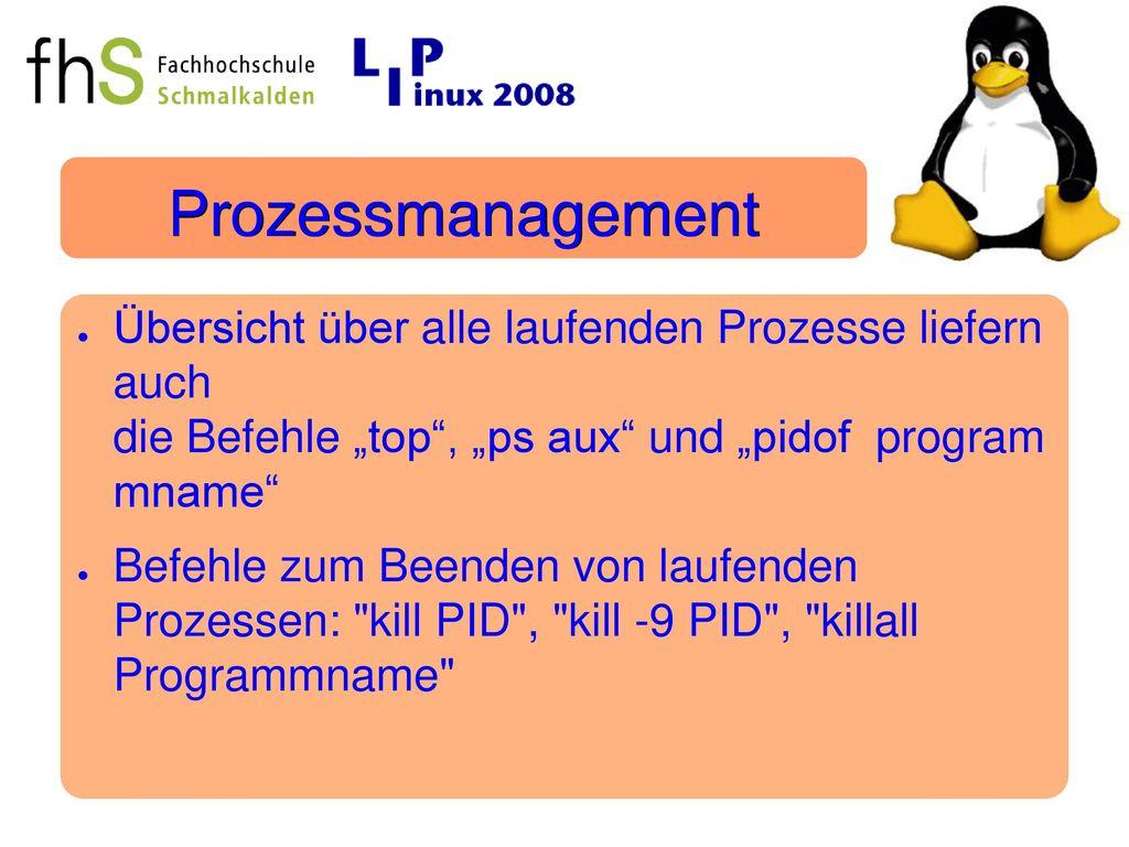 """Prozessmanagement Übersicht über alle laufenden Prozesse liefern auch die Befehle """"top , """"ps aux und """"pidof program mname"""