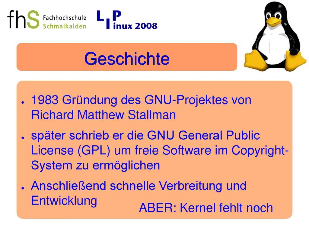 Geschichte 1983 Gründung des GNU-Projektes von Richard Matthew Stallman.