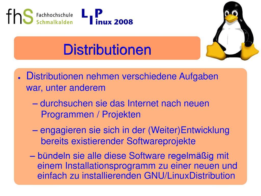 Distributionen Distributionen nehmen verschiedene Aufgaben war, unter anderem. – durchsuchen sie das Internet nach neuen Programmen / Projekten.