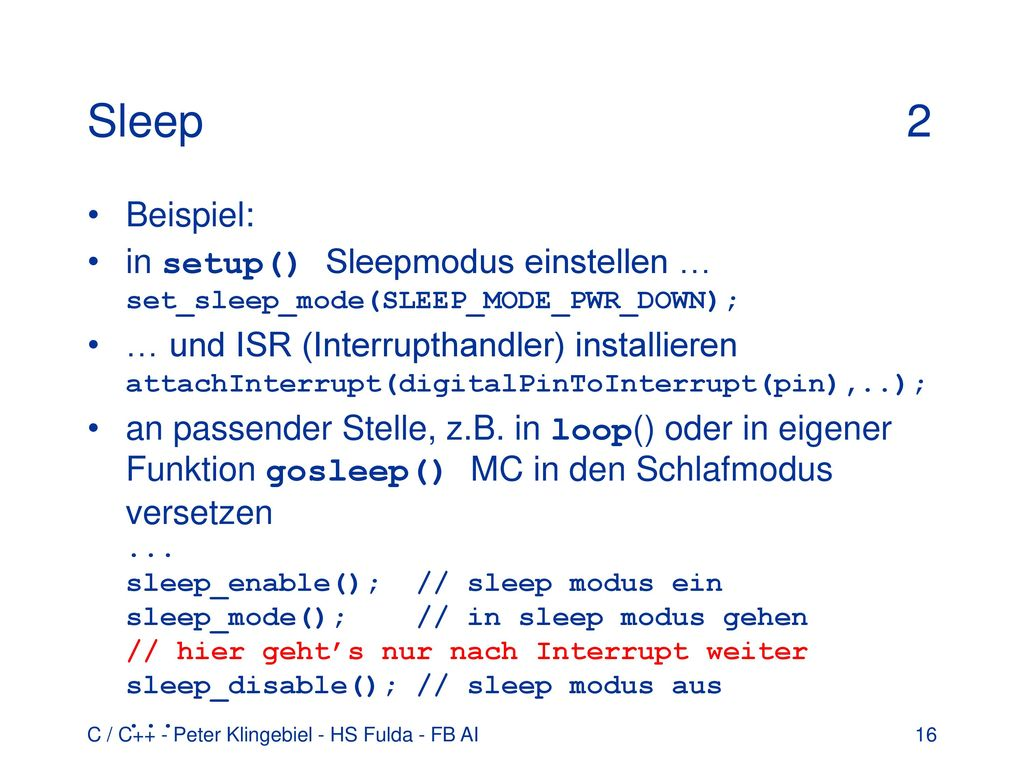 Sleep 2 Beispiel: in setup() Sleepmodus einstellen … set_sleep_mode(SLEEP_MODE_PWR_DOWN);