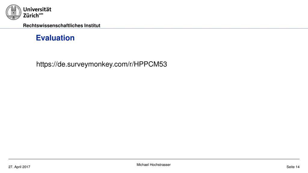 Evaluation https://de.surveymonkey.com/r/HPPCM53 Michael Hochstrasser