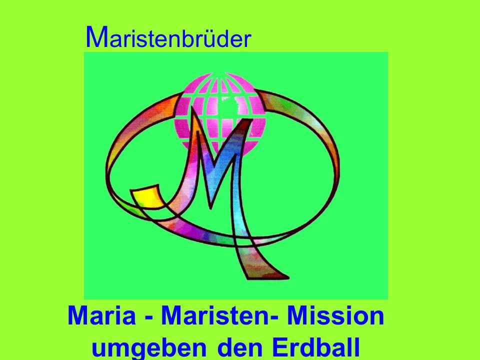 Maria - Maristen- Mission umgeben den Erdball