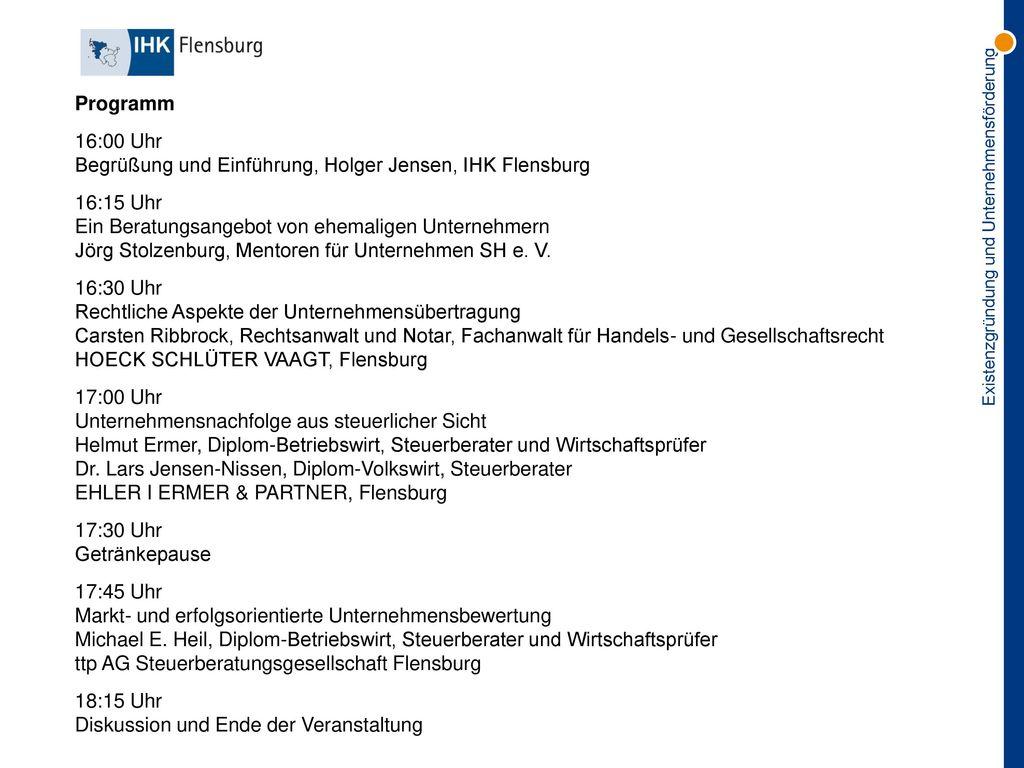 Programm 16:00 Uhr. Begrüßung und Einführung, Holger Jensen, IHK Flensburg. 16:15 Uhr. Ein Beratungsangebot von ehemaligen Unternehmern.