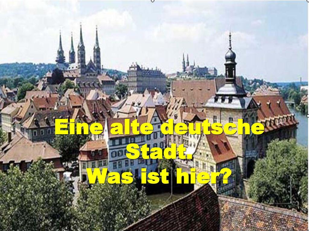 Eine alte deutsche Stadt. Was ist hier