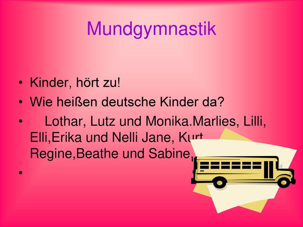 Mundgymnastik Kinder, hört zu! Wie heißen deutsche Kinder da