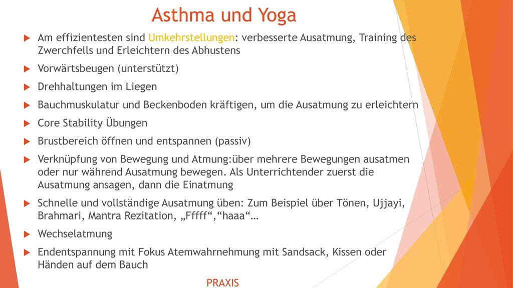Asthma und Yoga Am effizientesten sind Umkehrstellungen: verbesserte Ausatmung, Training des Zwerchfells und Erleichtern des Abhustens.