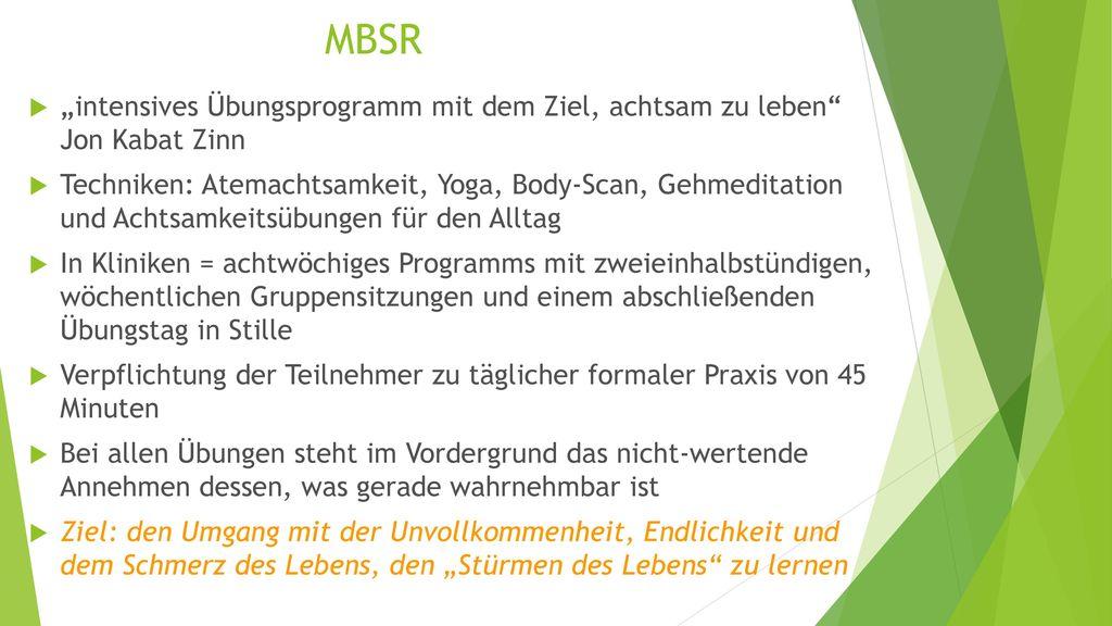 "MBSR ""intensives Übungsprogramm mit dem Ziel, achtsam zu leben Jon Kabat Zinn."