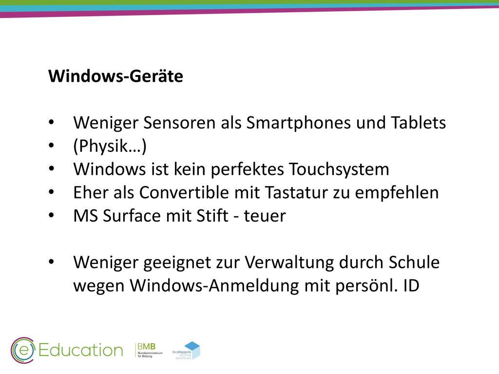 Windows-Geräte Weniger Sensoren als Smartphones und Tablets. (Physik…) Windows ist kein perfektes Touchsystem.