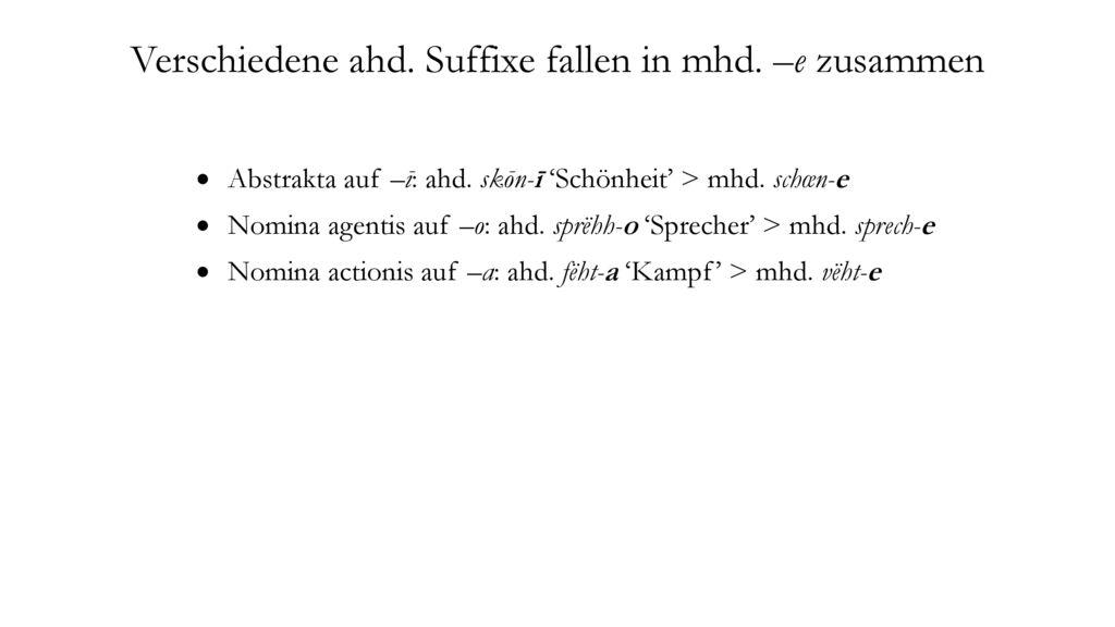 Verschiedene ahd. Suffixe fallen in mhd. –e zusammen