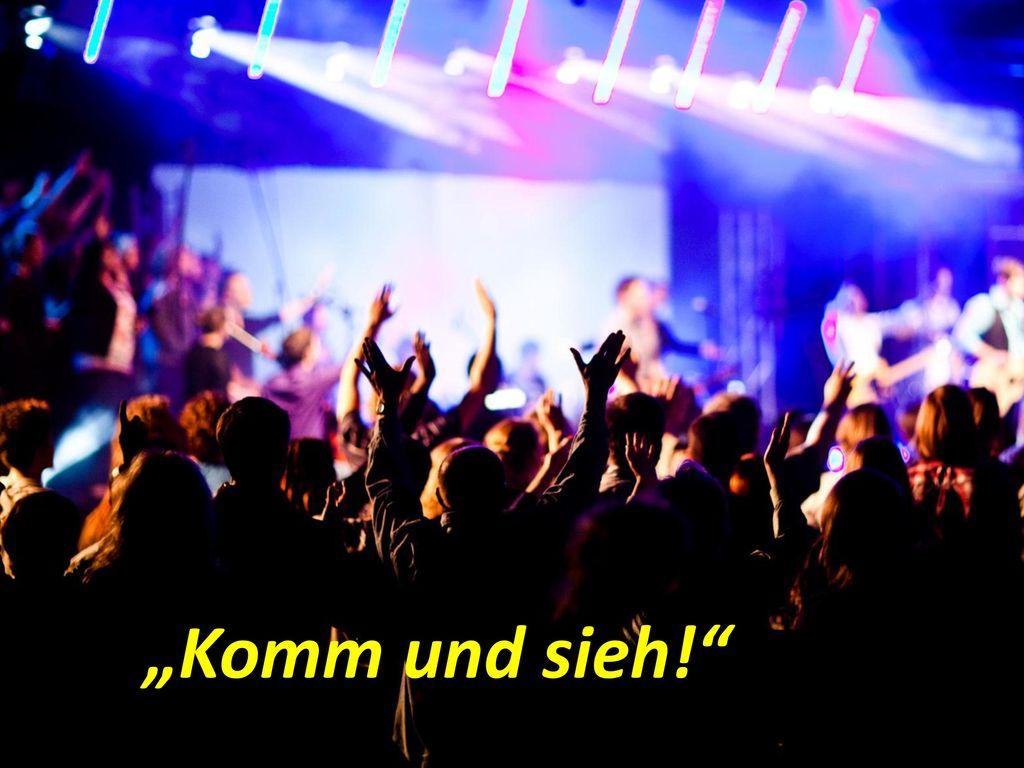 """""""Komm und sieh!"""