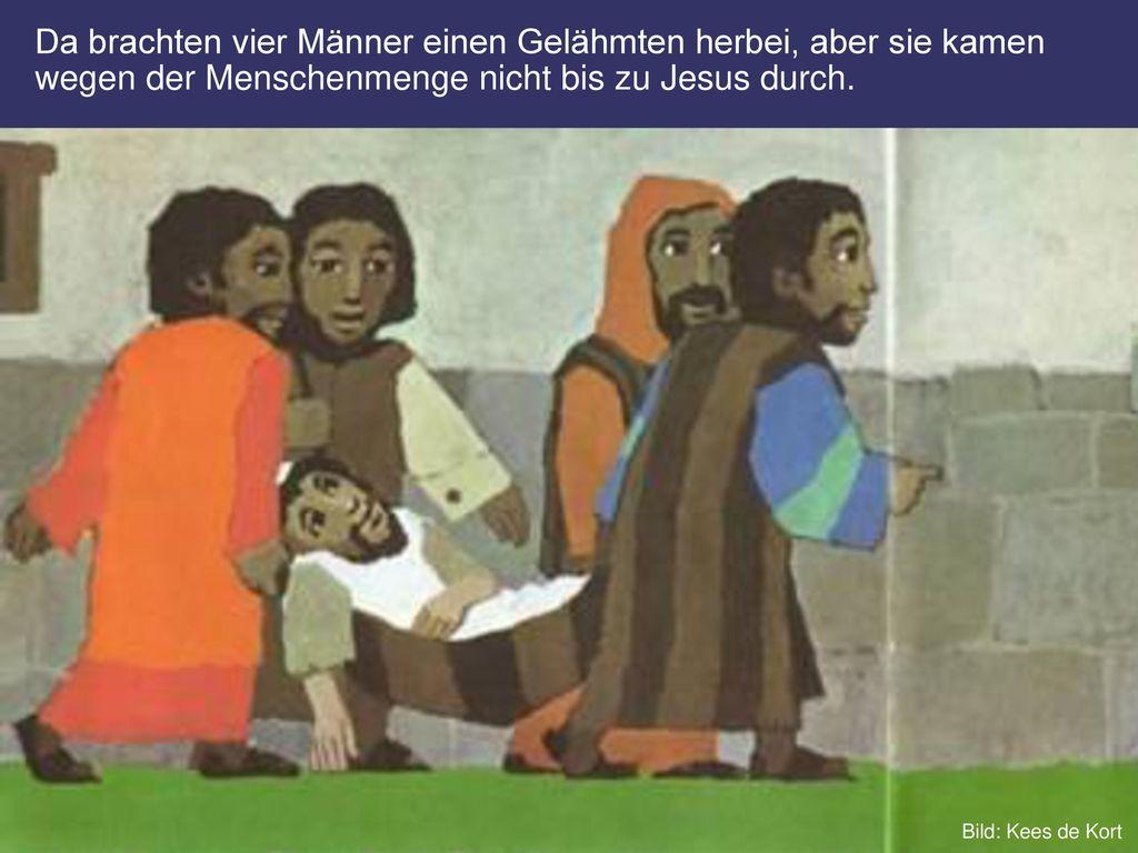 Da brachten vier Männer einen Gelähmten herbei, aber sie kamen wegen der Menschenmenge nicht bis zu Jesus durch.