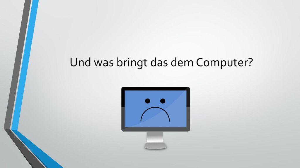 Und was bringt das dem Computer