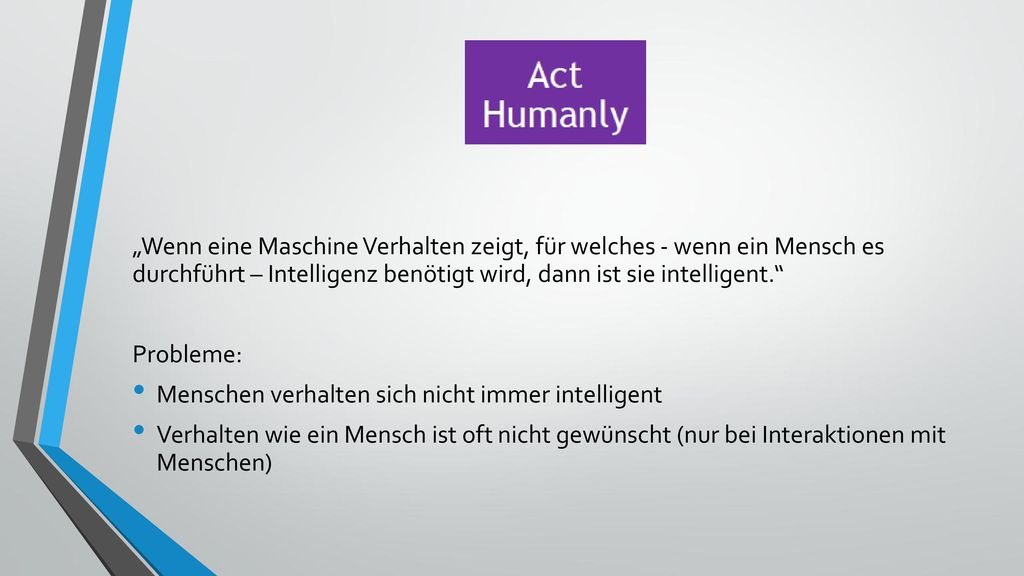 """""""Wenn eine Maschine Verhalten zeigt, für welches - wenn ein Mensch es durchführt – Intelligenz benötigt wird, dann ist sie intelligent."""