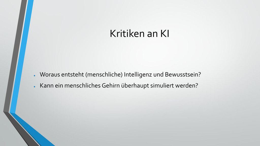 Kritiken an KI Woraus entsteht (menschliche) Intelligenz und Bewusstsein.