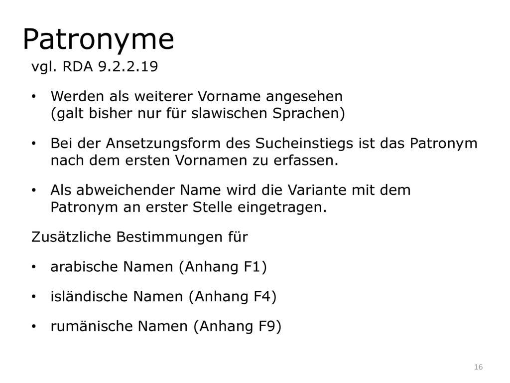 Patronyme vgl. RDA 9.2.2.19. Werden als weiterer Vorname angesehen (galt bisher nur für slawischen Sprachen)