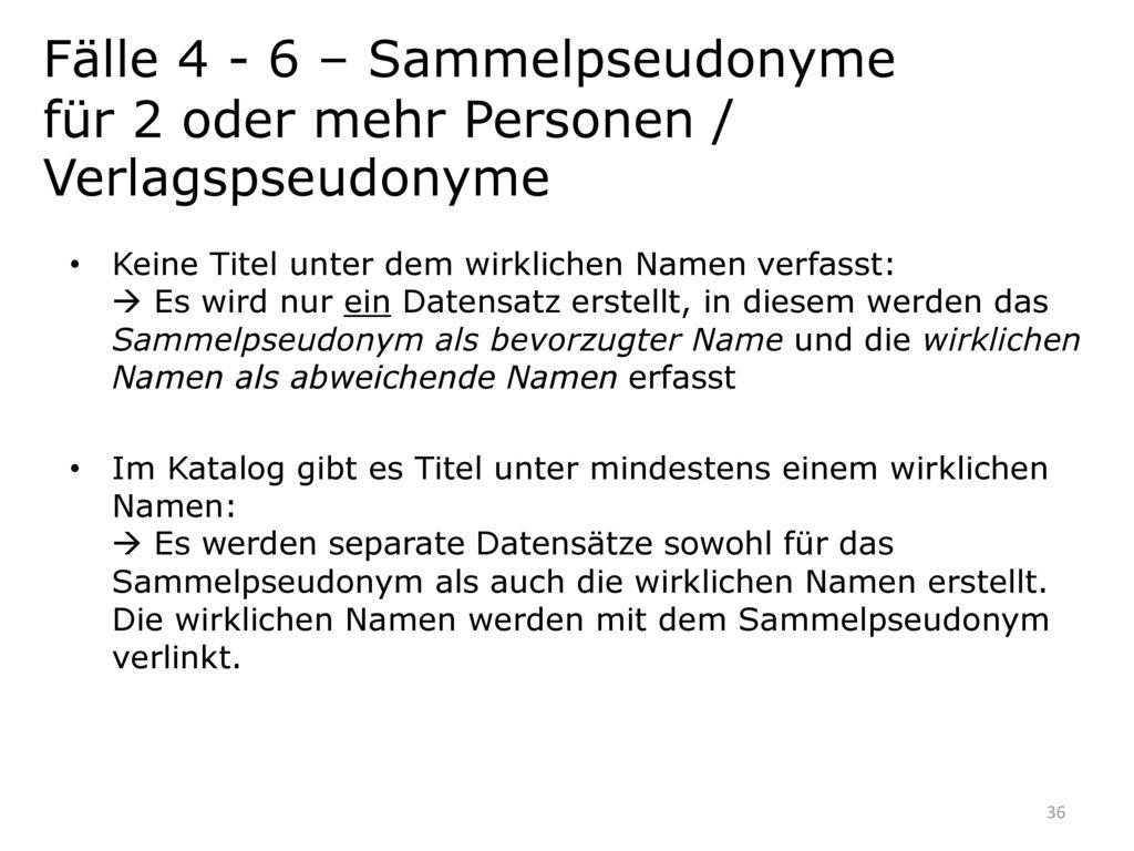 Fälle 4 - 6 – Sammelpseudonyme für 2 oder mehr Personen / Verlagspseudonyme