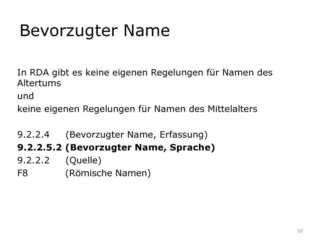 Bevorzugter Name In RDA gibt es keine eigenen Regelungen für Namen des Altertums. und. keine eigenen Regelungen für Namen des Mittelalters.