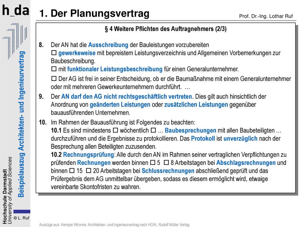1. Der Planungsvertrag § 4 Weitere Pflichten des Auftragnehmers (2/3) 8. Der AN hat die Ausschreibung der Bauleistungen vorzubereiten.