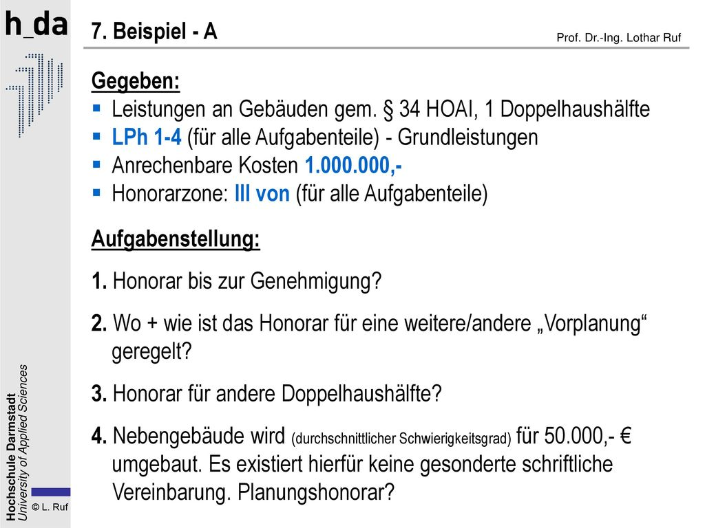 7. Beispiel - A Gegeben: Leistungen an Gebäuden gem. § 34 HOAI, 1 Doppelhaushälfte. LPh 1-4 (für alle Aufgabenteile) - Grundleistungen.