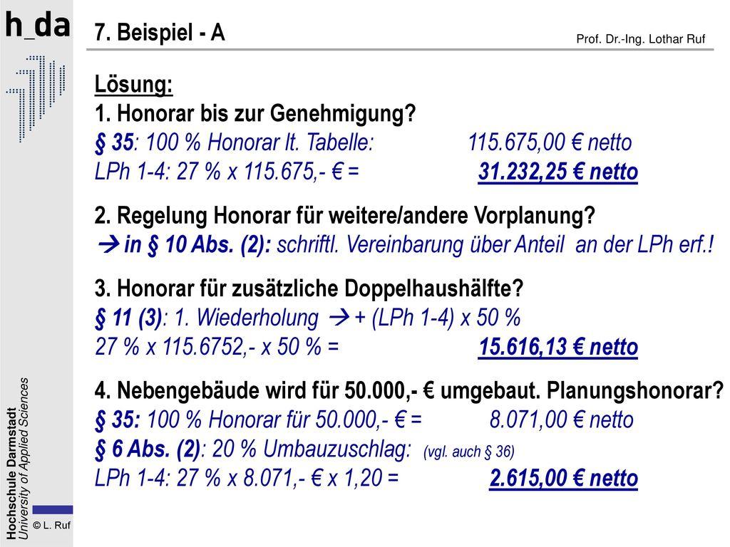 7. Beispiel - A Lösung: 1. Honorar bis zur Genehmigung § 35: 100 % Honorar lt. Tabelle: 115.675,00 € netto.