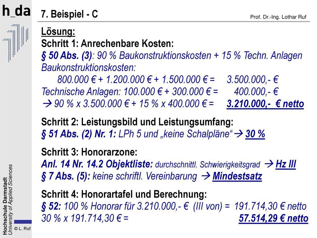 7. Beispiel - C Lösung: Schritt 1: Anrechenbare Kosten: § 50 Abs. (3): 90 % Baukonstruktionskosten + 15 % Techn. Anlagen.