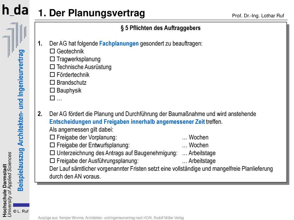 1. Der Planungsvertrag § 5 Pflichten des Auftraggebers. 1. Der AG hat folgende Fachplanungen gesondert zu beauftragen: