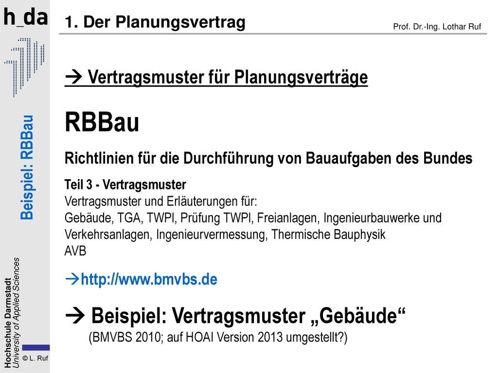 1. Der Planungsvertrag  Vertragsmuster für Planungsverträge. RBBau. Richtlinien für die Durchführung von Bauaufgaben des Bundes.