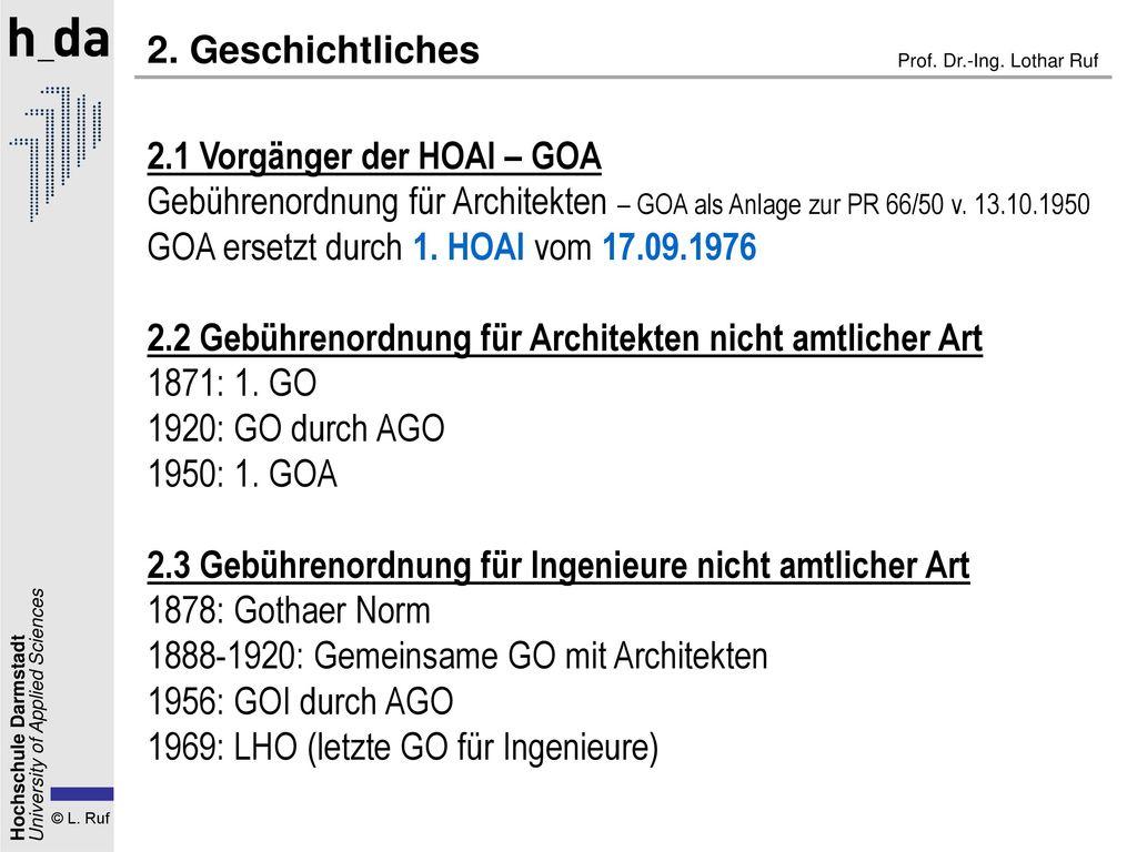 2. Geschichtliches 2.1 Vorgänger der HOAI – GOA. Gebührenordnung für Architekten – GOA als Anlage zur PR 66/50 v. 13.10.1950.