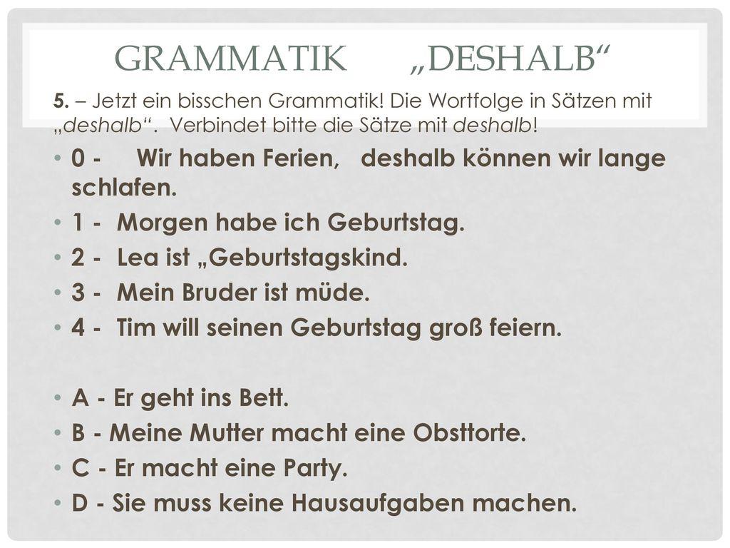 """Grammatik """"deshalb 5. – Jetzt ein bisschen Grammatik! Die Wortfolge in Sätzen mit """"deshalb . Verbindet bitte die Sätze mit deshalb!"""