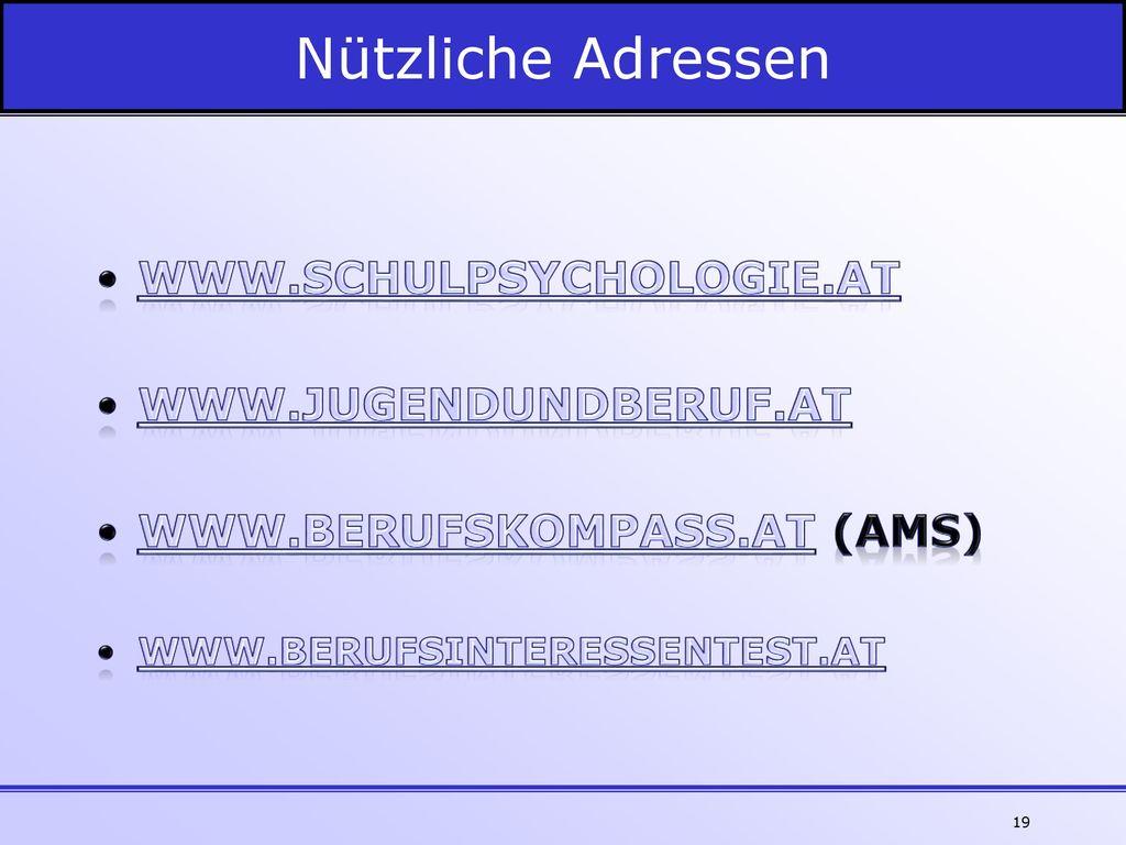 Nützliche Adressen www.schulpsychologie.at www.jugendundberuf.at