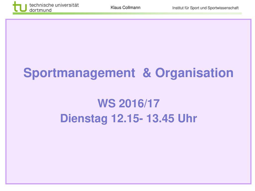 Sportmanagement & Organisation WS 2016/17 Dienstag 12.15- 13.45 Uhr