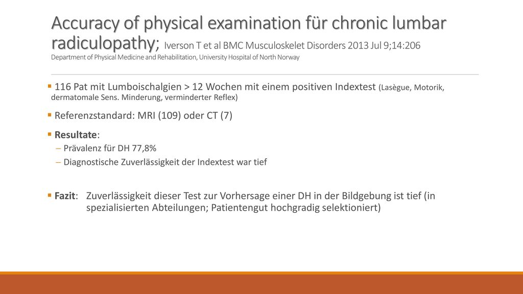 Accuracy of physical examination für chronic lumbar radiculopathy; Iverson T et al BMC Musculoskelet Disorders 2013 Jul 9;14:206 Department of Physical Medicine and Rehabilitation, University Hospital of North Norway