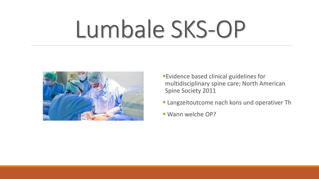 Lumbale SKS-OP Evidence based clinical guidelines for multidisciplinary spine care; North American Spine Society 2011.