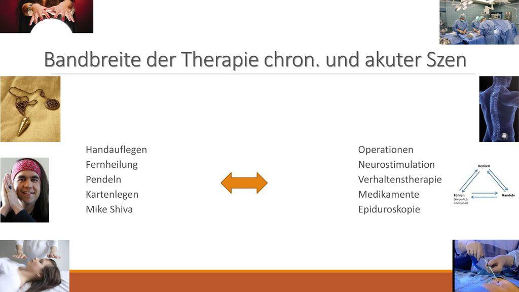 Bandbreite der Therapie chron. und akuter Szen