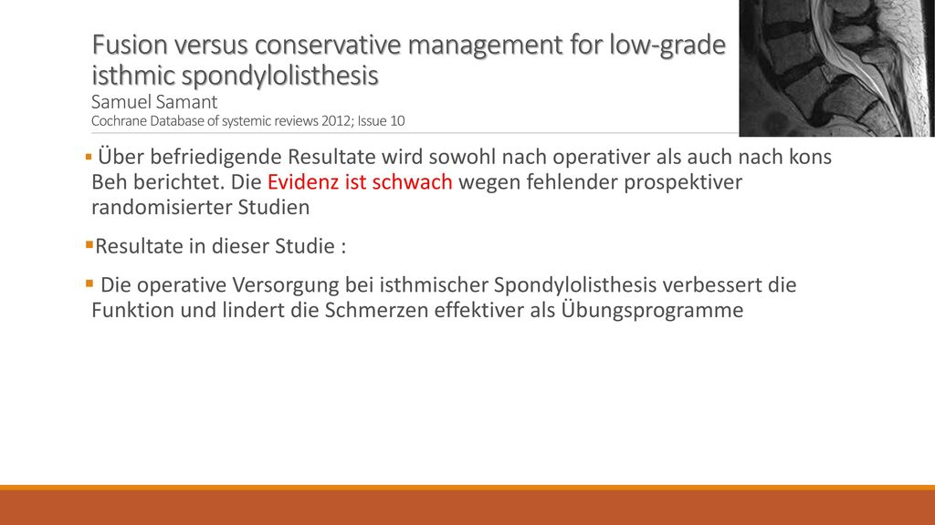 Fusion versus conservative management for low-grade isthmic spondylolisthesis Samuel Samant Cochrane Database of systemic reviews 2012; Issue 10