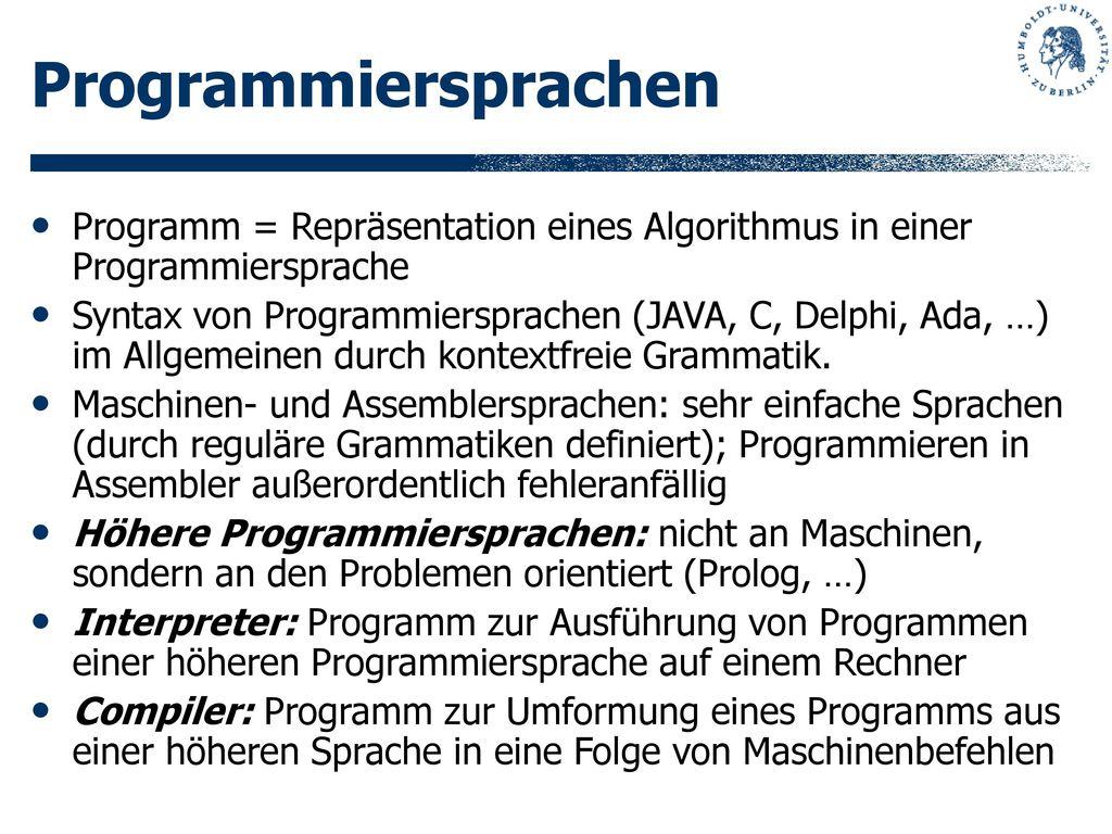 Programmiersprachen Programm = Repräsentation eines Algorithmus in einer Programmiersprache.