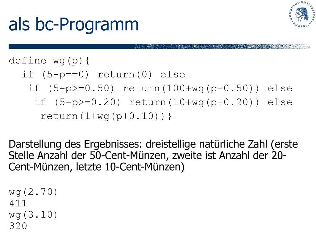 als bc-Programm define wg(p){ if (5-p==0) return(0) else