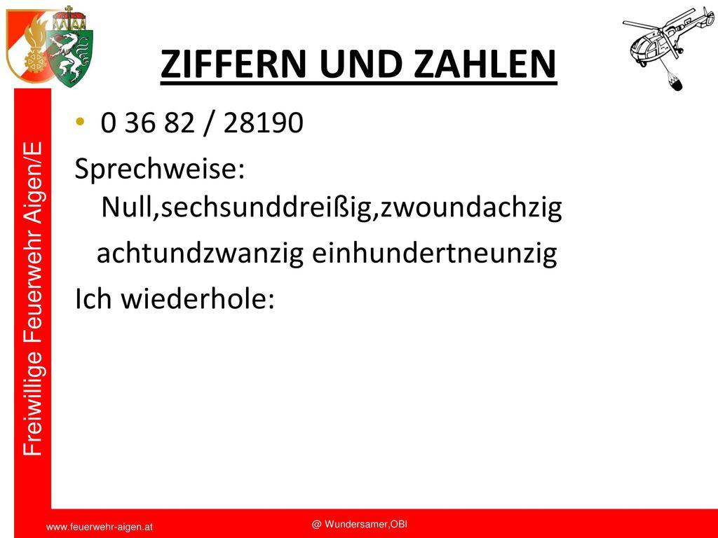 Funkschulung 2011 ZIFFERN UND ZAHLEN. 0 36 82 / 28190. Sprechweise: Null,sechsunddreißig,zwoundachzig.
