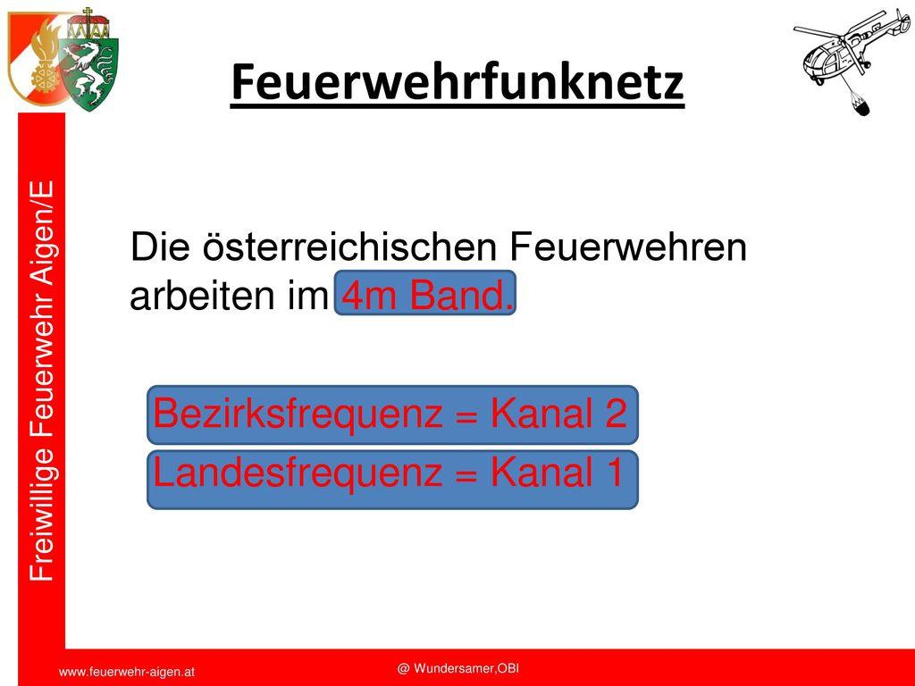 Funkschulung 2011 Feuerwehrfunknetz. Die österreichischen Feuerwehren arbeiten im 4m Band. Bezirksfrequenz = Kanal 2.