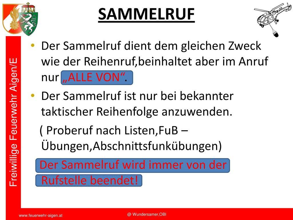 """Funkschulung 2011 SAMMELRUF. Der Sammelruf dient dem gleichen Zweck wie der Reihenruf,beinhaltet aber im Anruf nur """"ALLE VON ."""