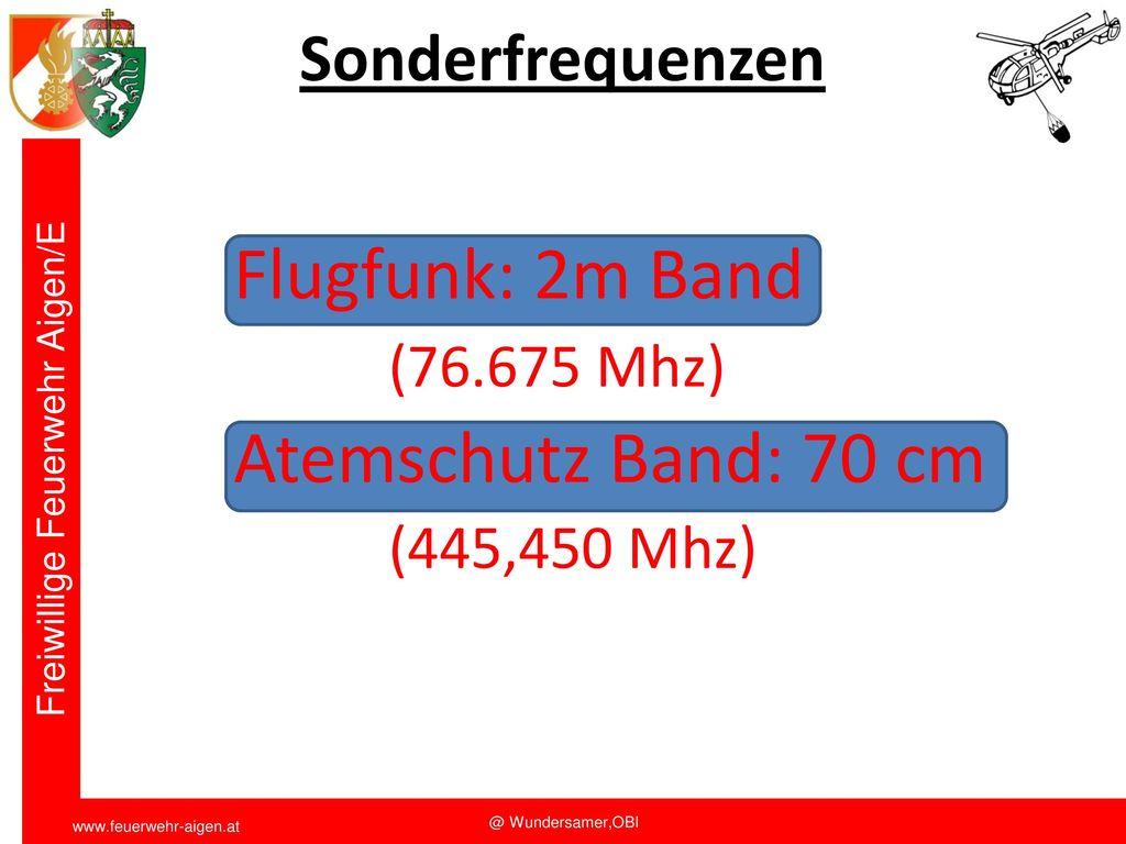 Flugfunk: 2m Band Atemschutz Band: 70 cm Sonderfrequenzen (76.675 Mhz)