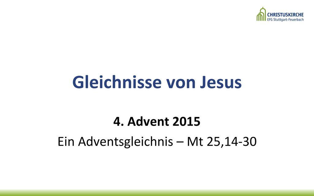 4. Advent 2015 Ein Adventsgleichnis – Mt 25,14-30