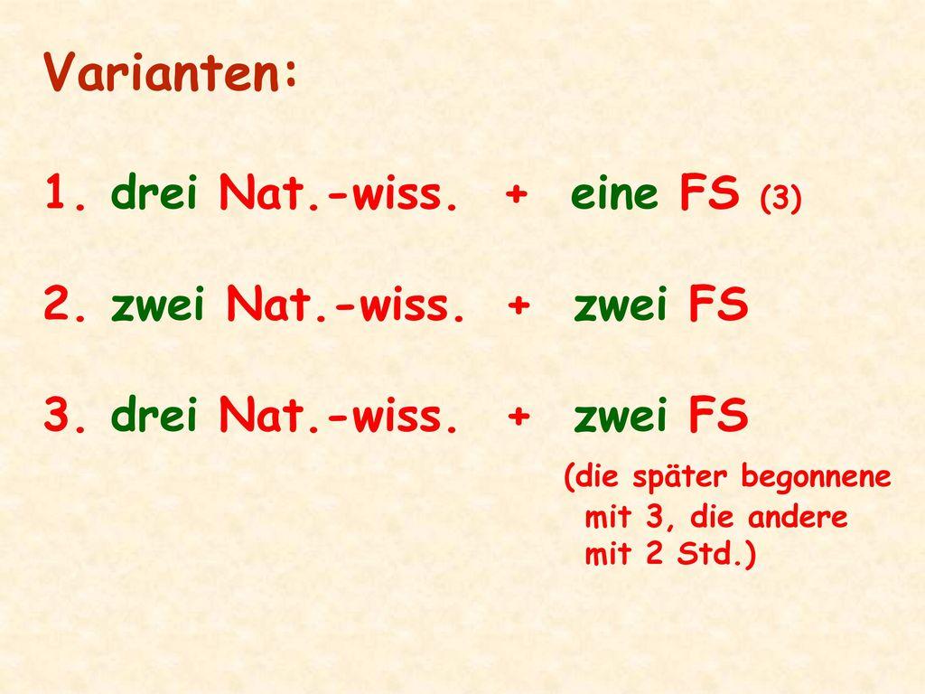 Varianten: drei Nat.-wiss. + eine FS (3) zwei Nat.-wiss. + zwei FS