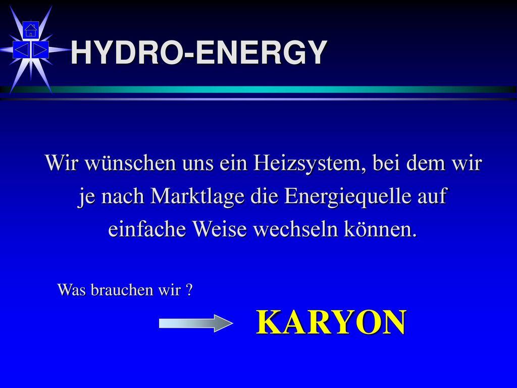 KARYON HYDRO-ENERGY Wir wünschen uns ein Heizsystem, bei dem wir
