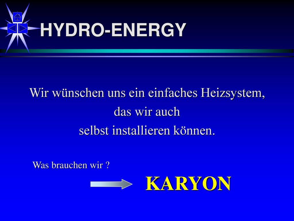 KARYON HYDRO-ENERGY Wir wünschen uns ein einfaches Heizsystem,