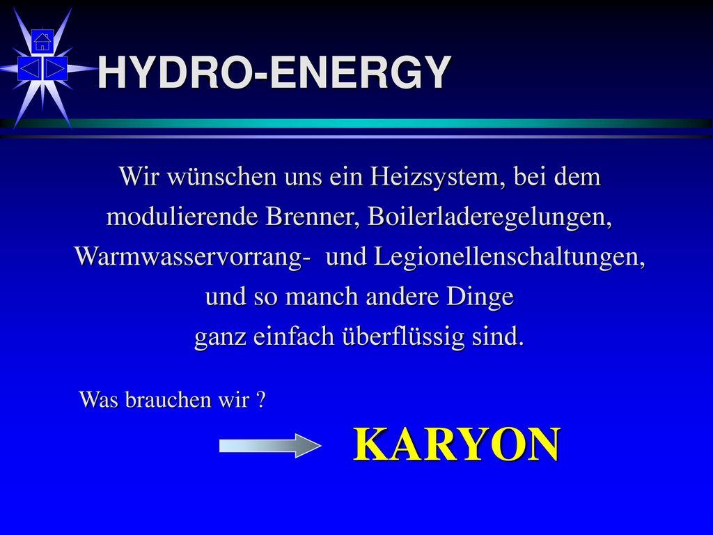 KARYON HYDRO-ENERGY Wir wünschen uns ein Heizsystem, bei dem