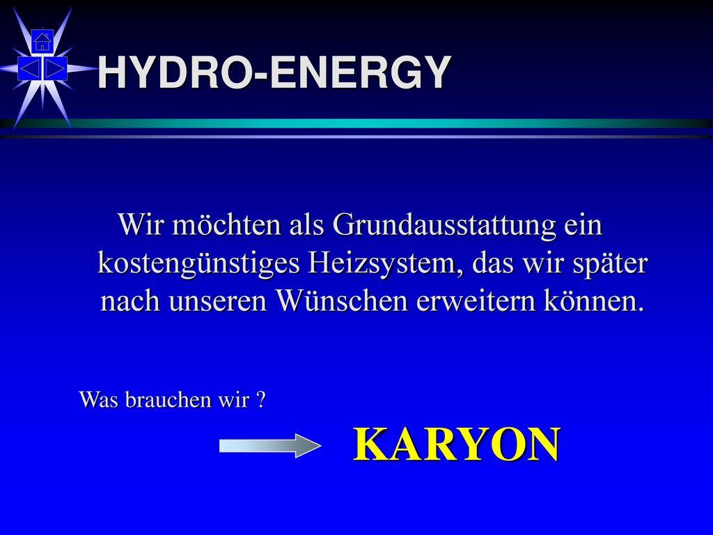 HYDRO-ENERGY Wir möchten als Grundausstattung ein kostengünstiges Heizsystem, das wir später nach unseren Wünschen erweitern können.