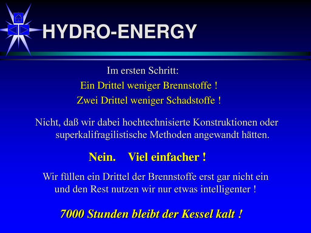 HYDRO-ENERGY Nein. Viel einfacher !