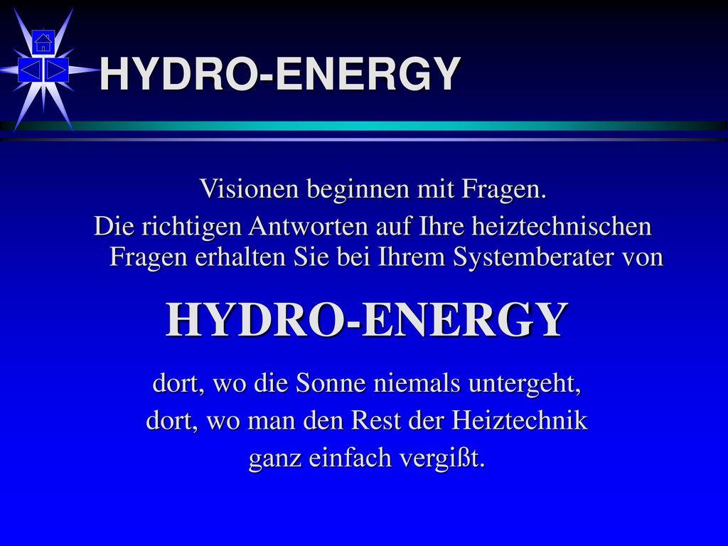 HYDRO-ENERGY HYDRO-ENERGY Visionen beginnen mit Fragen.