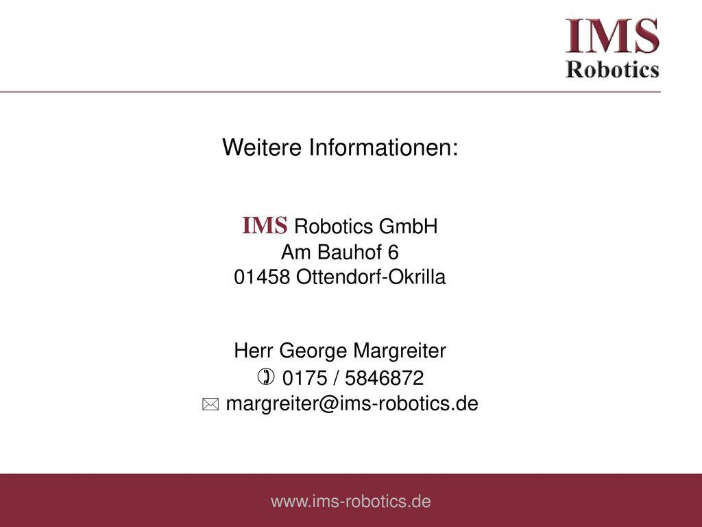 IMS Robotics GmbH Weitere Informationen:  0175 / 5846872 Am Bauhof 6